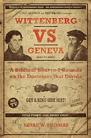 Wittenberg vs. Geneva: A Bibical Bout in Seven Rounds on the Doctrines that Divide Book Cover