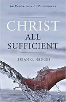 Christ All Sufficient: An Exposition of Colossians Book Cover